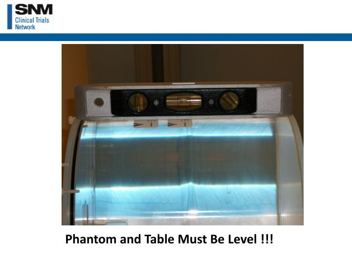 Phantom and Table Must Be Level !!!