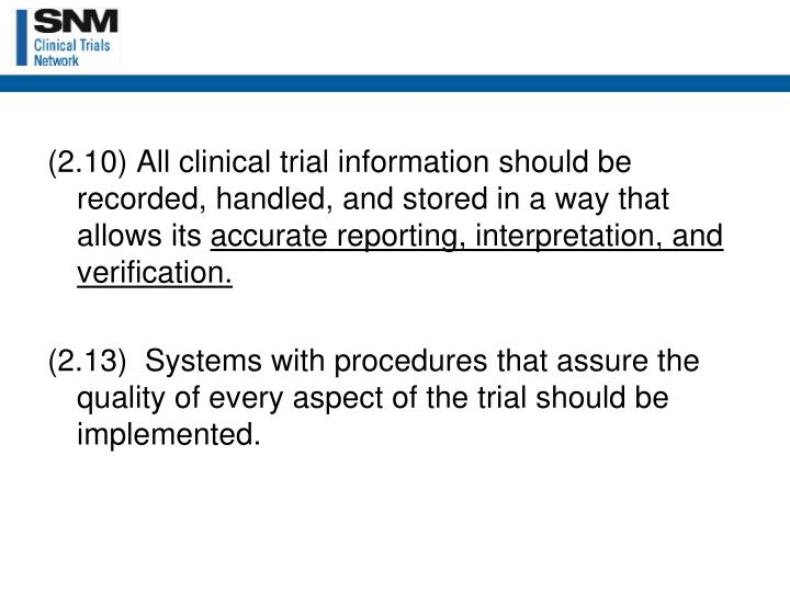 (2.10) All clinical trial information should be recorded, handled, and stored in a way that allows its