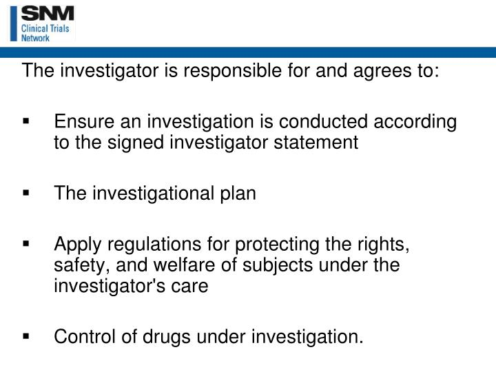 The investigator is responsible for and agrees to: