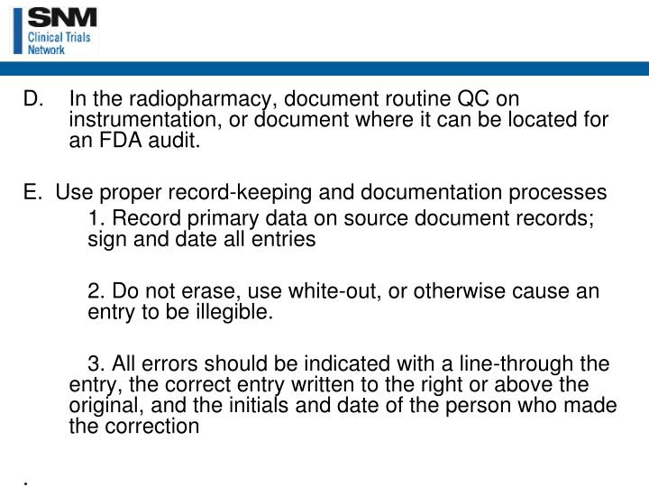 In the radiopharmacy, document routine QC on instrumentation, or document where it can be located for an FDA audit.
