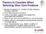 factors to consider when selecting ulcer care products