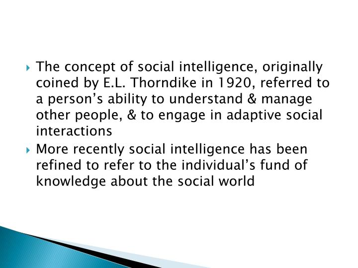 The concept of social intelligence, originally coined by E.L. Thorndike in 1920, referred to a perso...