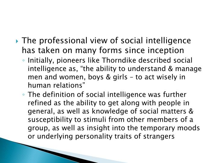 The professional view of social intelligence has taken on many forms since
