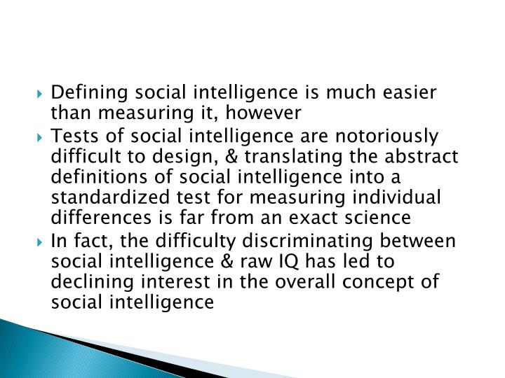 Defining social intelligence is much easier than measuring it,