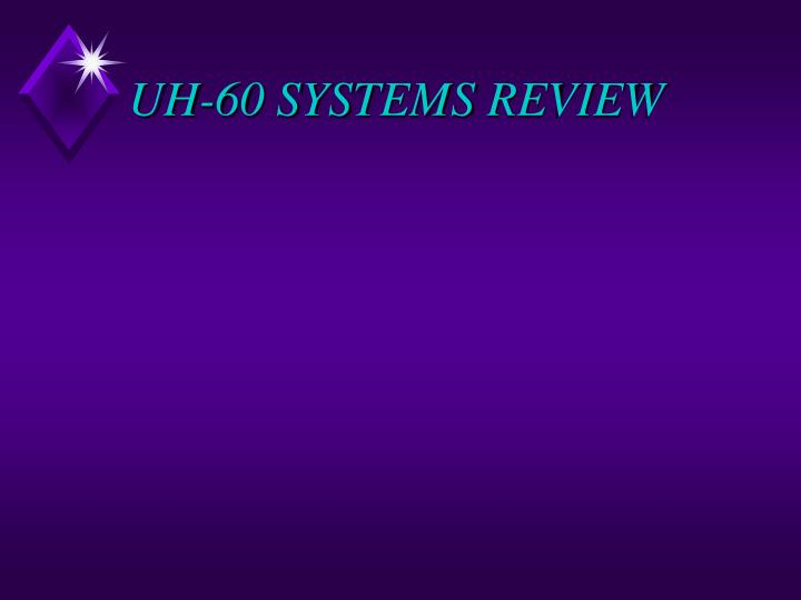 Uh 60 systems review