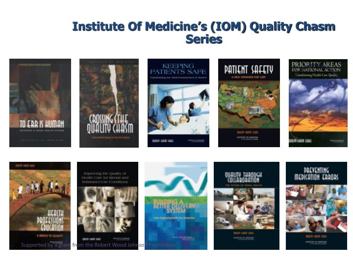 Institute Of Medicine's (IOM) Quality Chasm Series