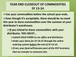 year end closeout of commodities sy 13 14