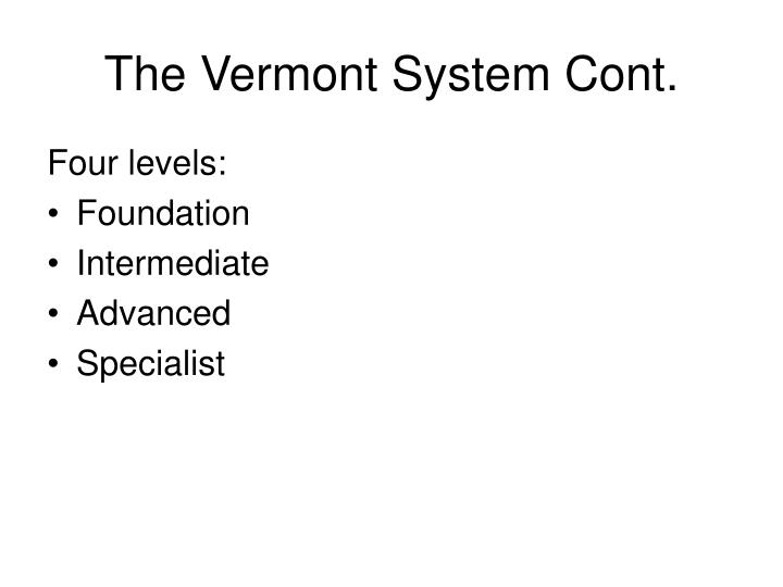 The Vermont System Cont.
