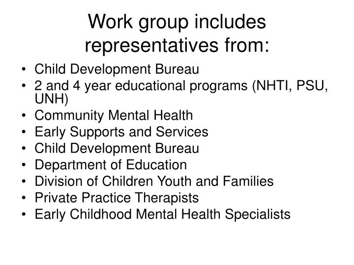Work group includes representatives from: