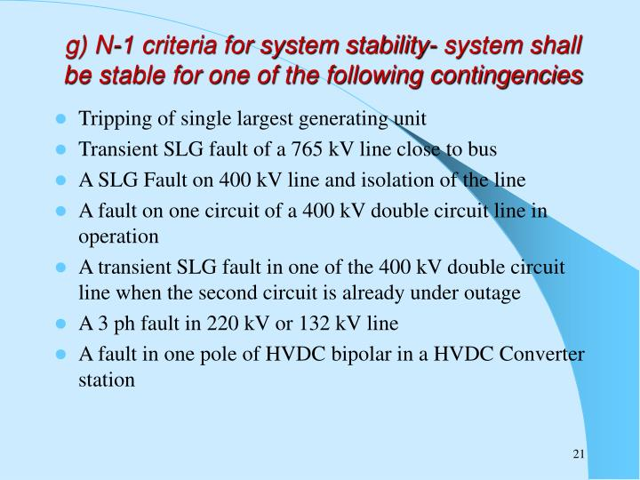 g) N-1 criteria for system stability- system shall be stable for one of the following contingencies
