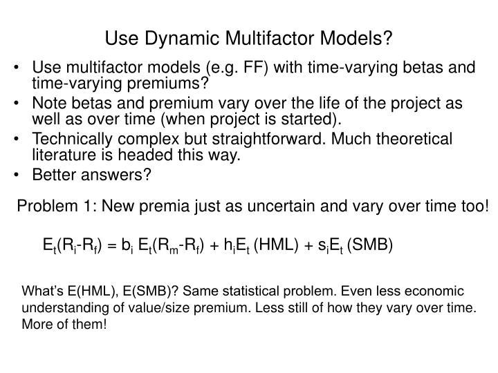 Use Dynamic Multifactor Models?