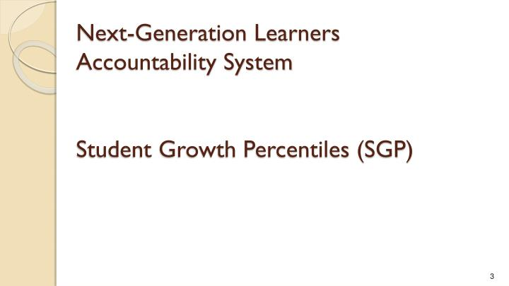 Next generation learners accountability system student growth percentiles sgp