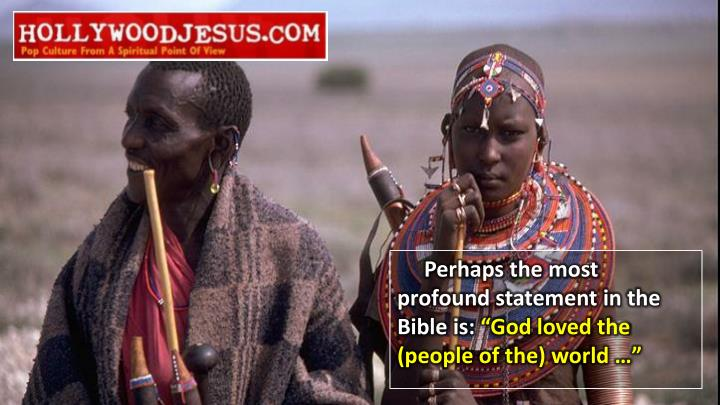 Perhaps the most profound statement in the bible is god loved the people of the world