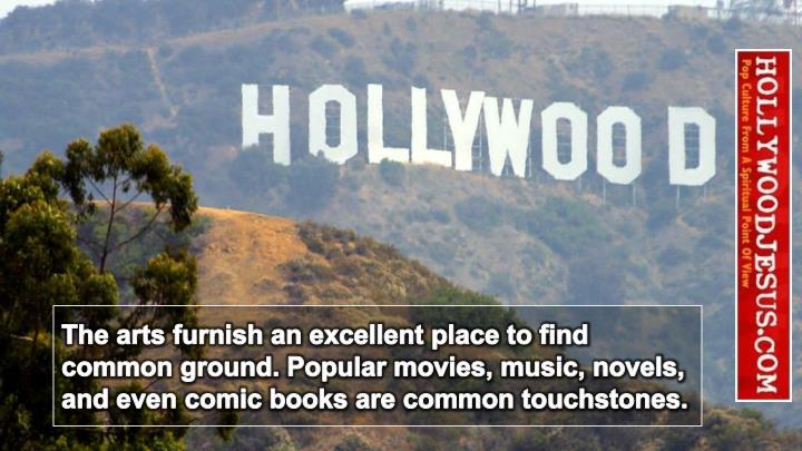 The arts furnish an excellent place to find common ground. Popular movies, music, novels, and even comic books are common touchstones.
