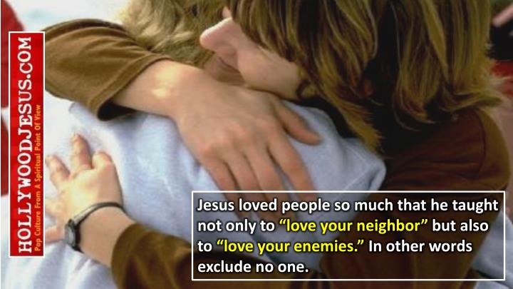 Jesus loved people so much that he taught not only to