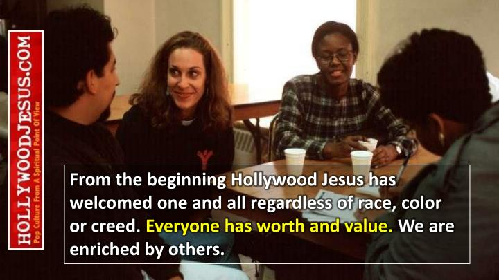 From the beginning Hollywood Jesus has welcomed one and all regardless of race, color  or creed.