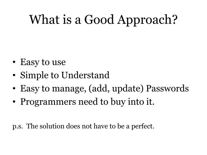 What is a Good Approach?