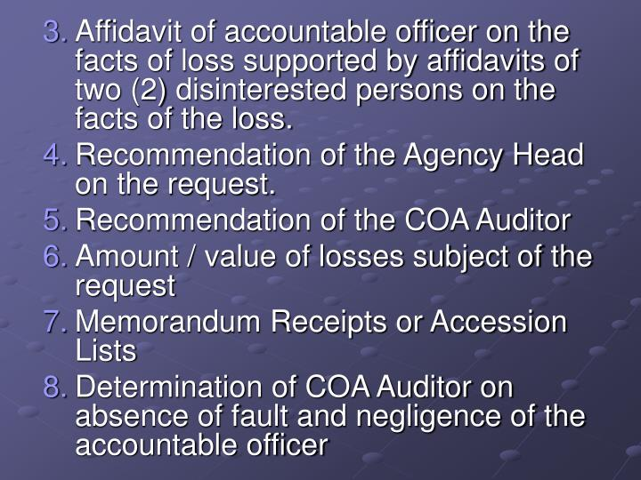 Affidavit of accountable officer on the facts of loss supported by affidavits of two (2) disinterested persons on the facts of the loss.