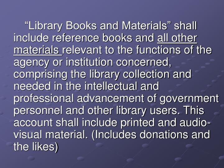 """""""Library Books and Materials"""" shall include reference books and"""