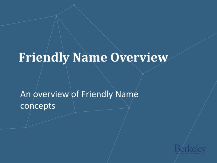 Friendly name overview