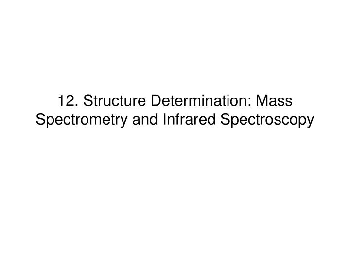 12 structure determination mass spectrometry and infrared spectroscopy