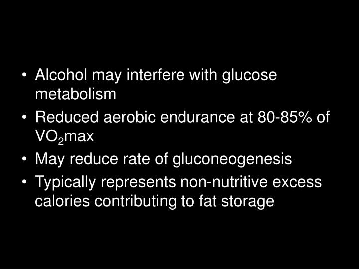 Alcohol may interfere with glucose metabolism