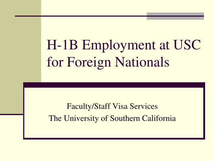 H 1b employment at usc for foreign nationals