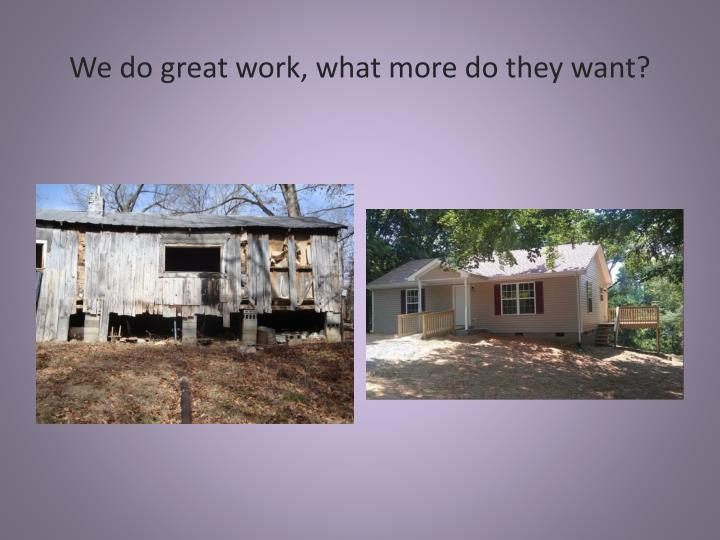 We do great work, what more do they want?