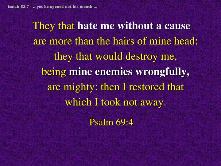 Isaiah 53:7 - ...yet he opened not his mouth....