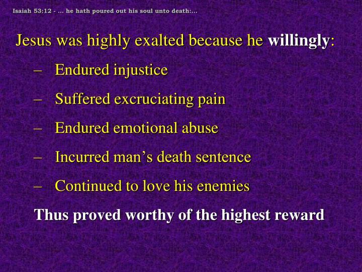 Isaiah 53:12 - … he hath poured out his soul unto death:...