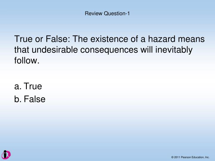 True or False: The existence of a hazard means that undesirable consequences will inevitably follow.