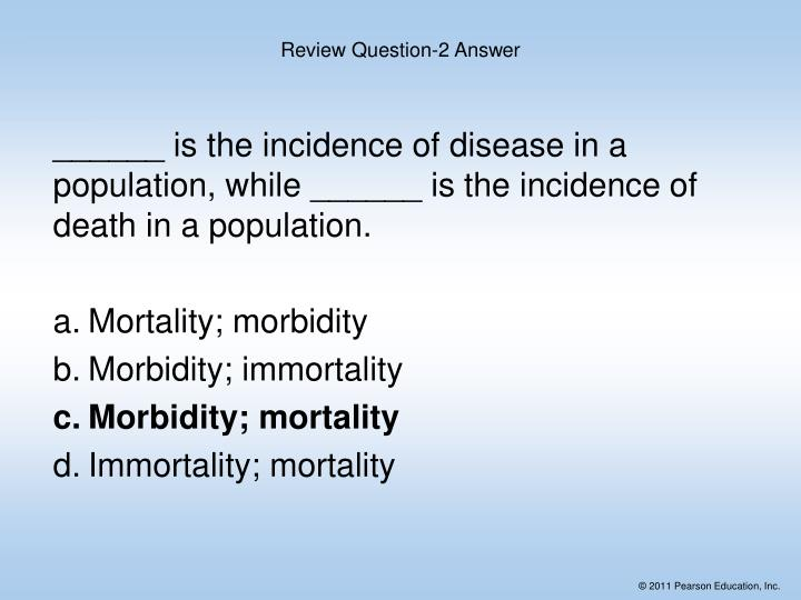 ______ is the incidence of disease in a population, while ______ is the incidence of death in a population.