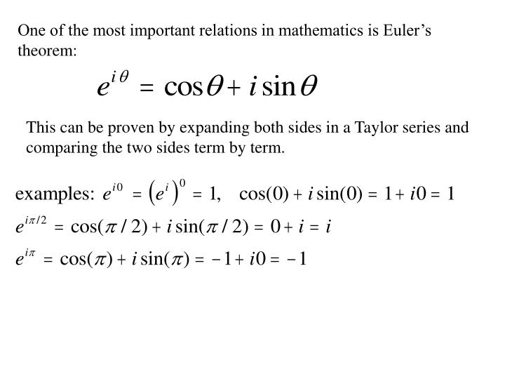 One of the most important relations in mathematics is Euler's theorem: