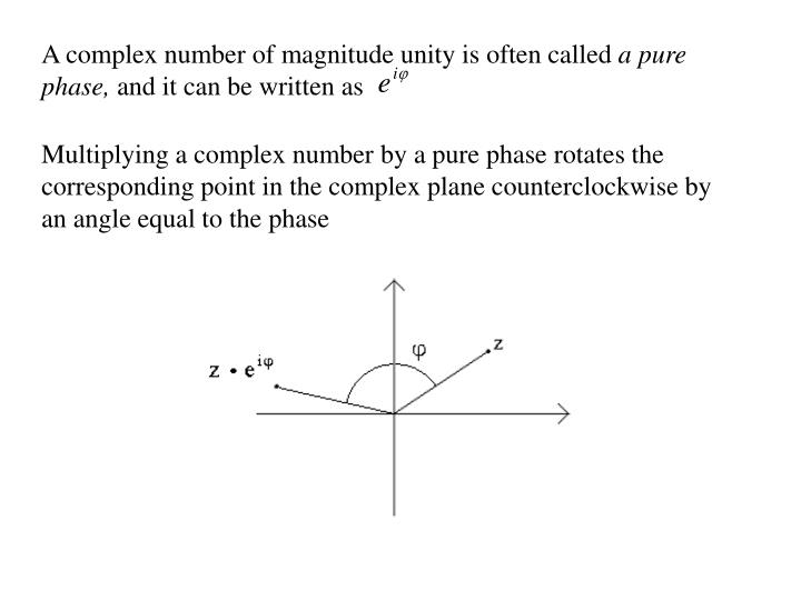 A complex number of magnitude unity is often called