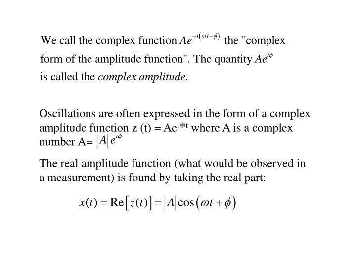 Oscillations are often expressed in the form of a complex amplitude function z (t) = Ae