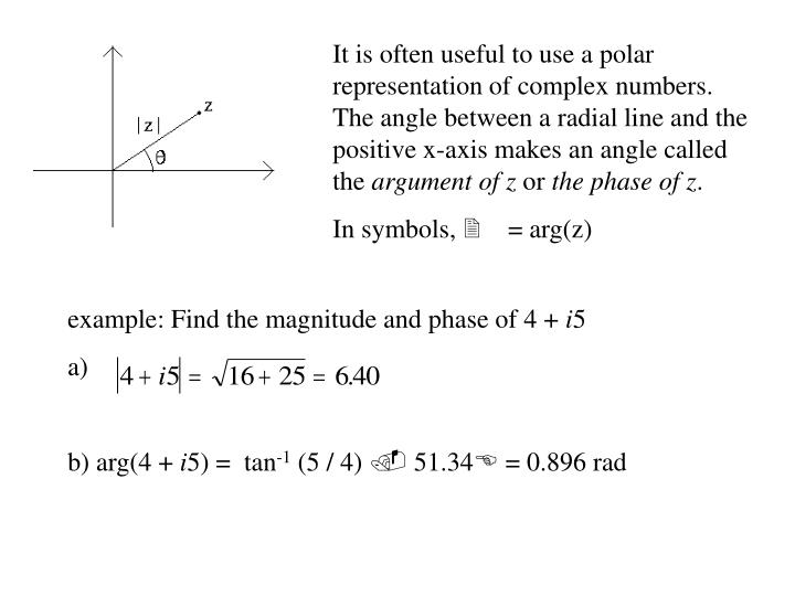 It is often useful to use a polar representation of complex numbers. The angle between a radial line and the positive x-axis makes an angle called the