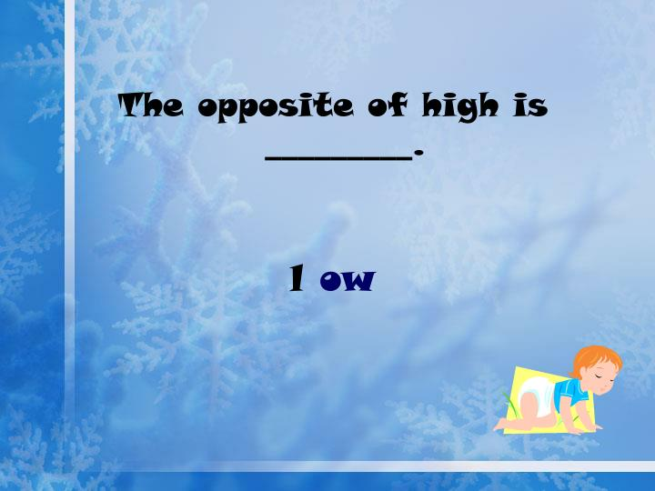 The opposite of high is _________.