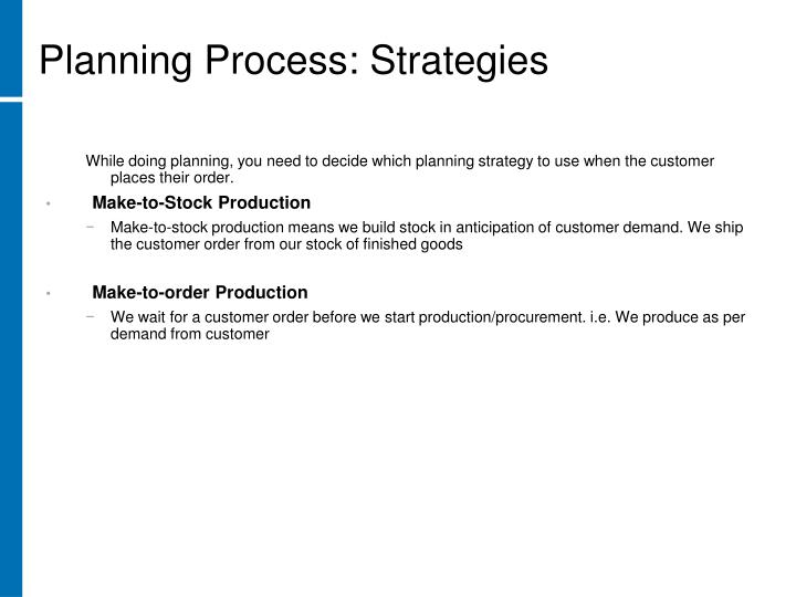 While doing planning, you need to decide which planning strategy to use when the customer places their order.