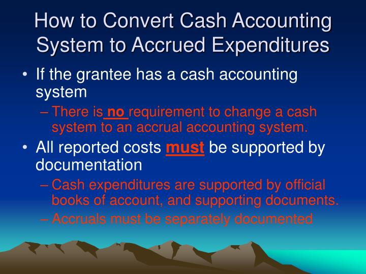 How to Convert Cash Accounting System to Accrued Expenditures