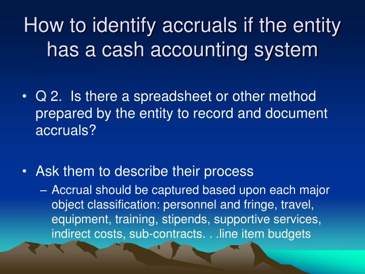 How to identify accruals if the entity has a cash accounting system