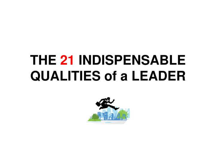 the 21 indispensable qualities of a leader n.