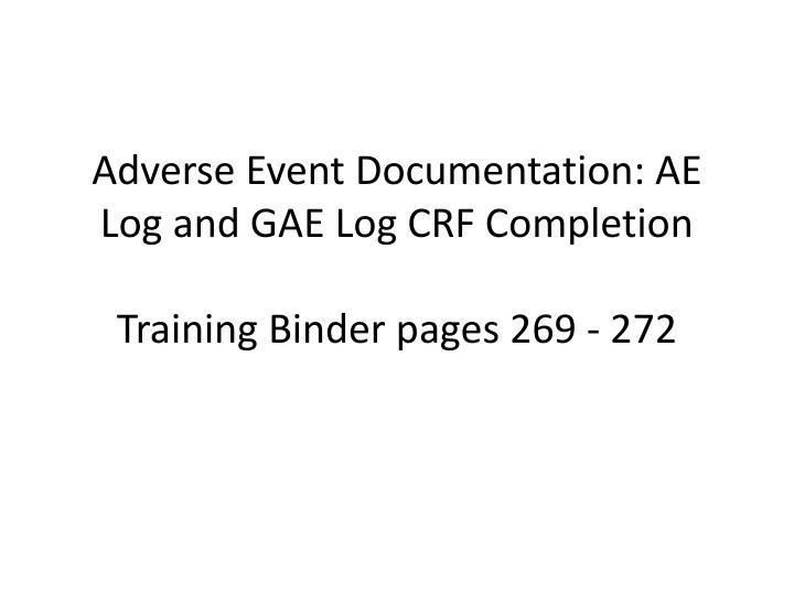 Adverse event documentation ae log and gae log crf completion training binder pages 269 272