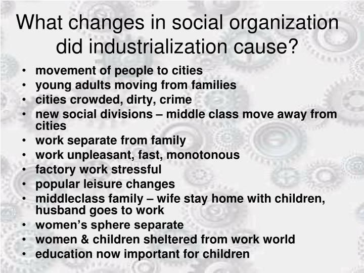What changes in social organization did industrialization cause?