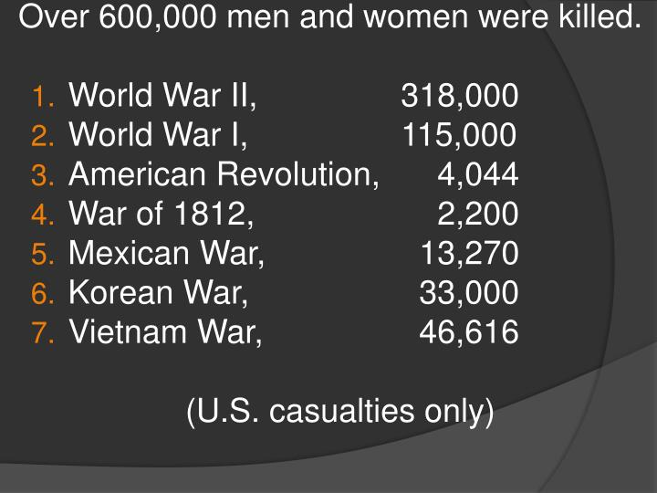 Over 600,000 men and women were killed.