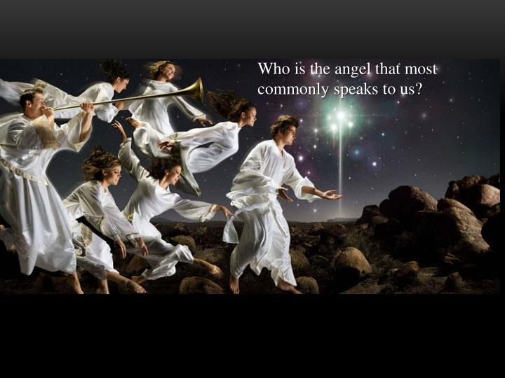 Who is the angel that most commonly speaks to us?