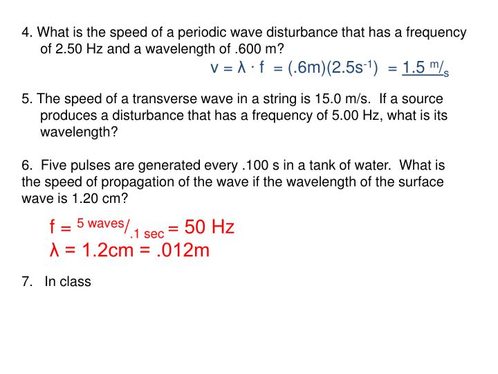 4. What is the speed of a periodic wave disturbance that has a frequency of 2.50 Hz and a wavelength of .600 m?