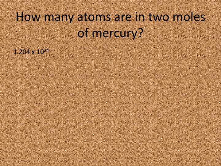 How many atoms are in two moles of mercury?