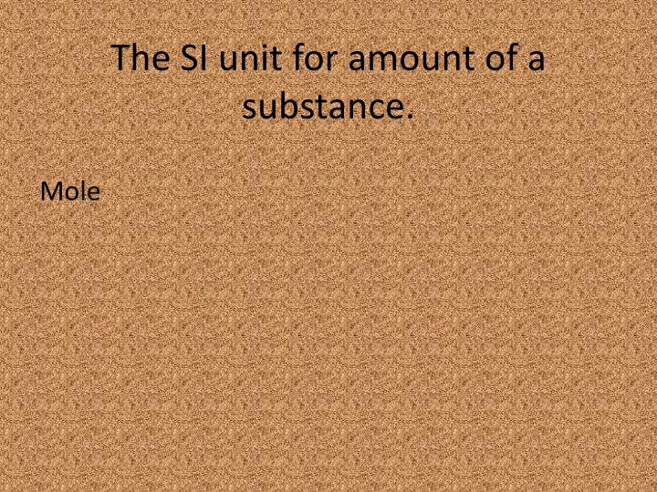 The SI unit for amount of a substance.