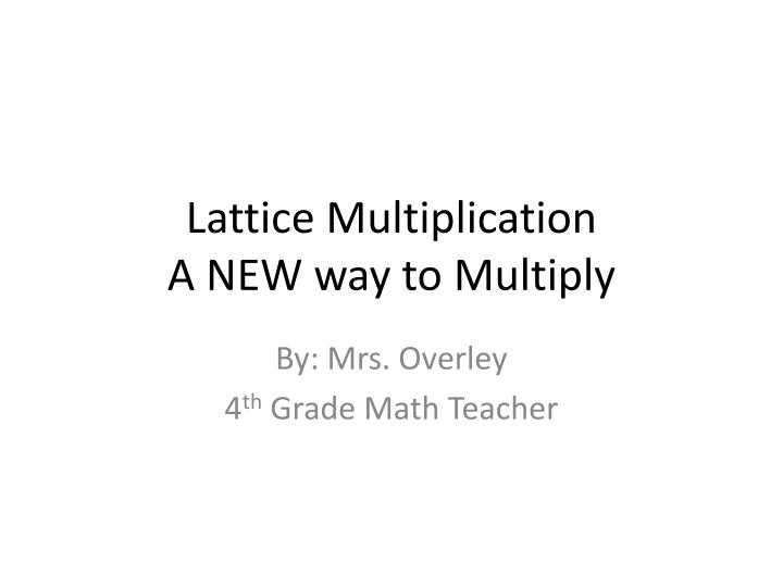 Lattice multiplication a new way to multiply