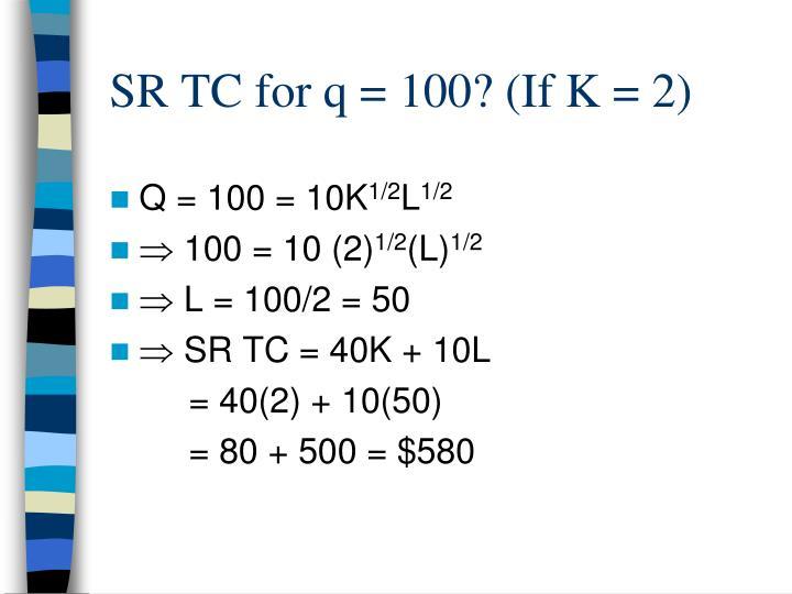 SR TC for q = 100? (If K = 2)